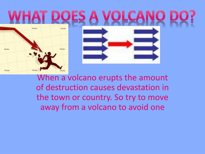 WHAT DOES A VOLCANO DO?