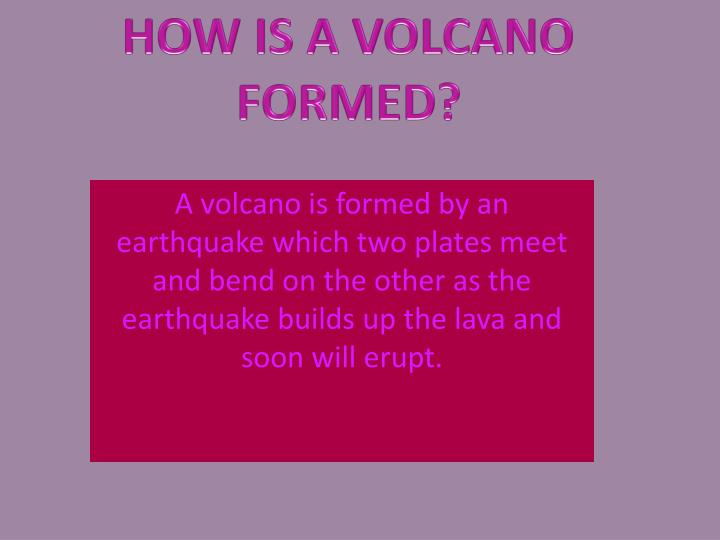 HOW IS A VOLCANO FORMED?