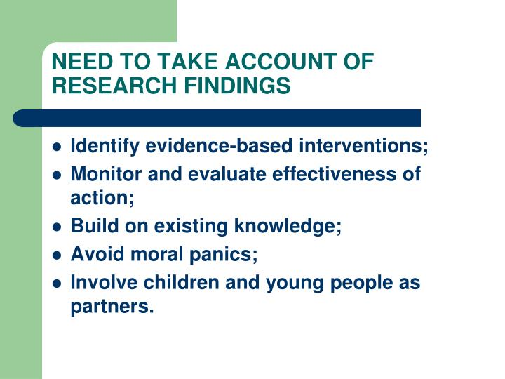 NEED TO TAKE ACCOUNT OF RESEARCH FINDINGS
