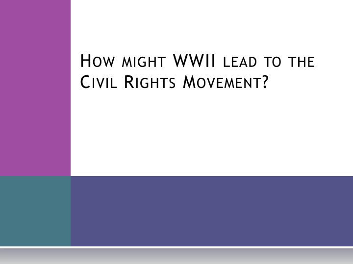 How might WWII lead to the Civil Rights Movement?