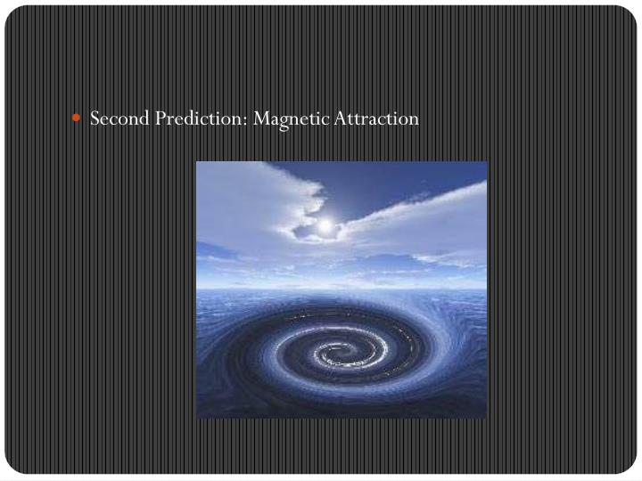 Second Prediction: Magnetic Attraction