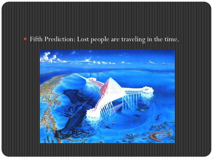 Fifth Prediction: Lost people are traveling in the time.