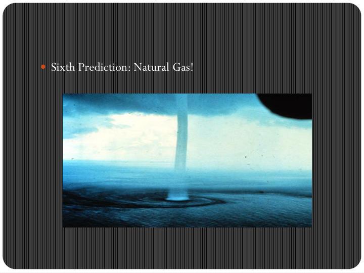 Sixth Prediction: Natural Gas!