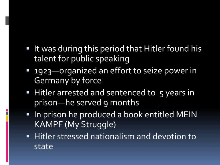 It was during this period that Hitler found his talent for public speaking