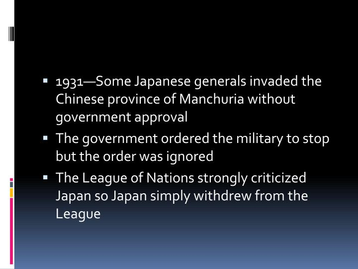 1931—Some Japanese generals invaded the Chinese province of Manchuria without government approval