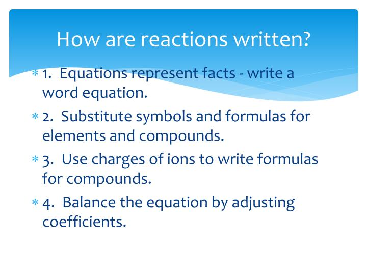 How are reactions written?