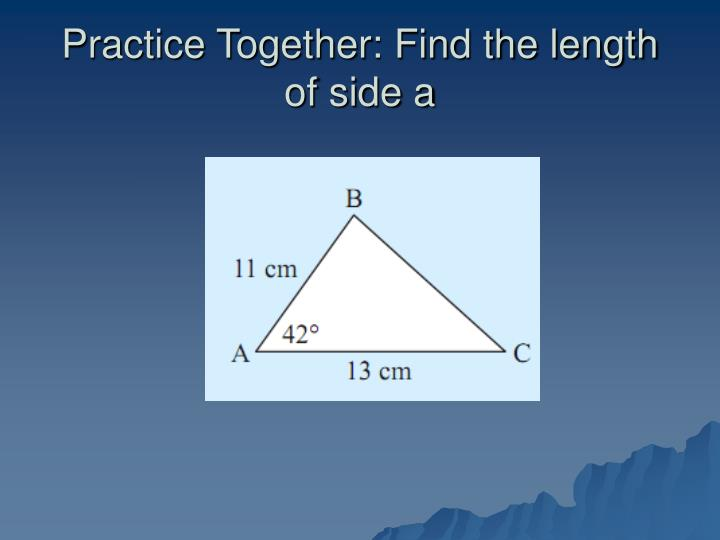 Practice Together: Find the length of side a