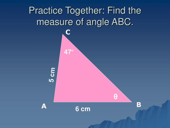 Practice Together: Find the measure of angle ABC.