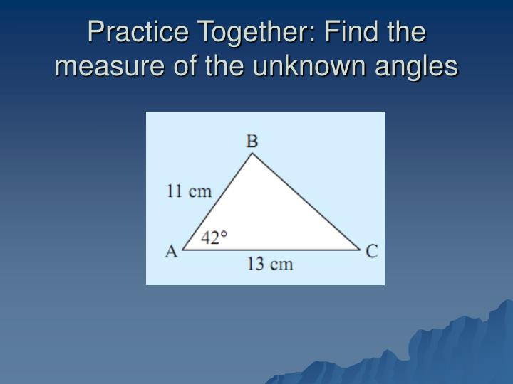 Practice Together: Find the measure of the unknown angles
