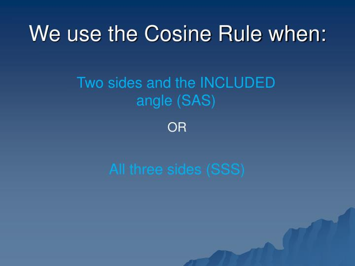 We use the Cosine Rule when: