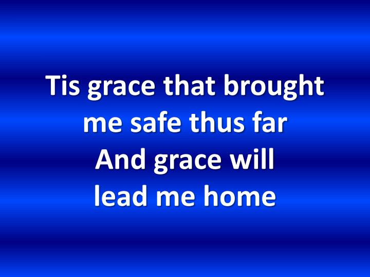 Tis grace that brought me safe thus far