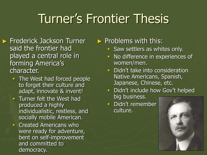 Frederick Jackson Turner said the frontier had played a central role in forming America's character.