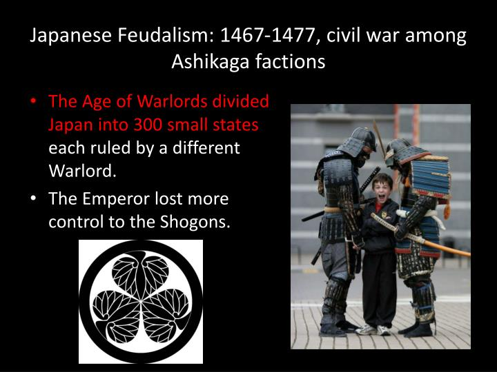 Japanese Feudalism: 1467-1477, civil war among Ashikaga factions