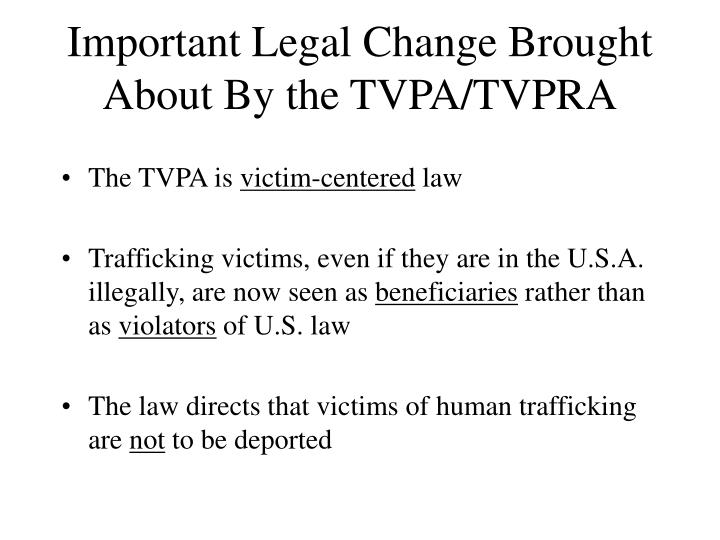 Important Legal Change Brought About By the TVPA/TVPRA