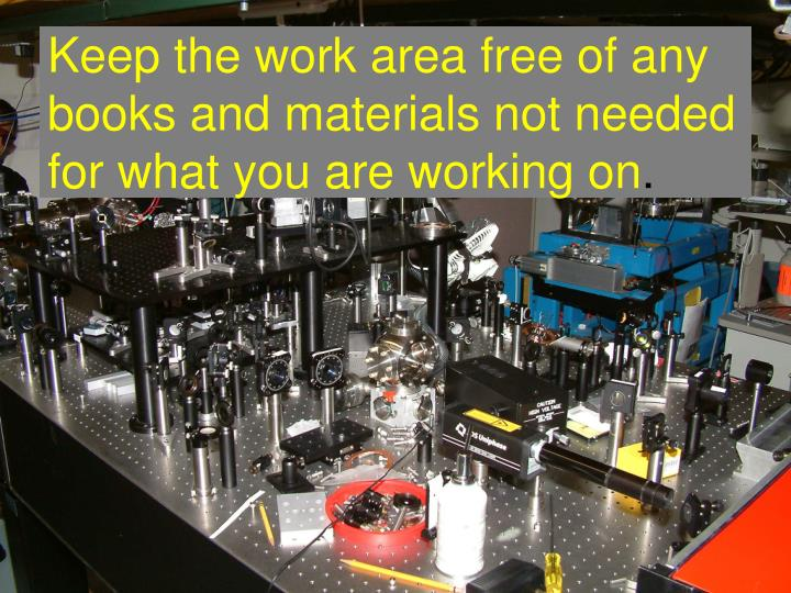 Keep the work area free of any books and materials not needed for what you are working on
