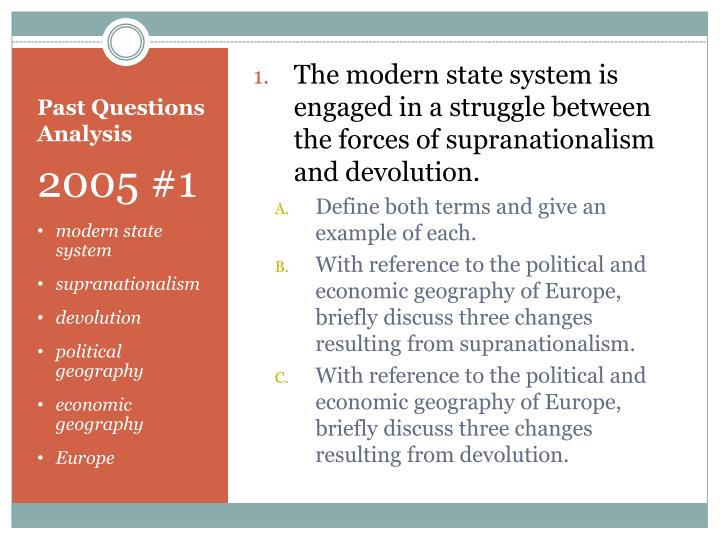 The modern state system is engaged in a struggle between the forces of supranationalism and devolution.
