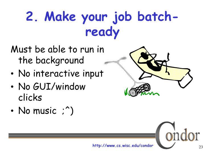 2. Make your job batch-ready