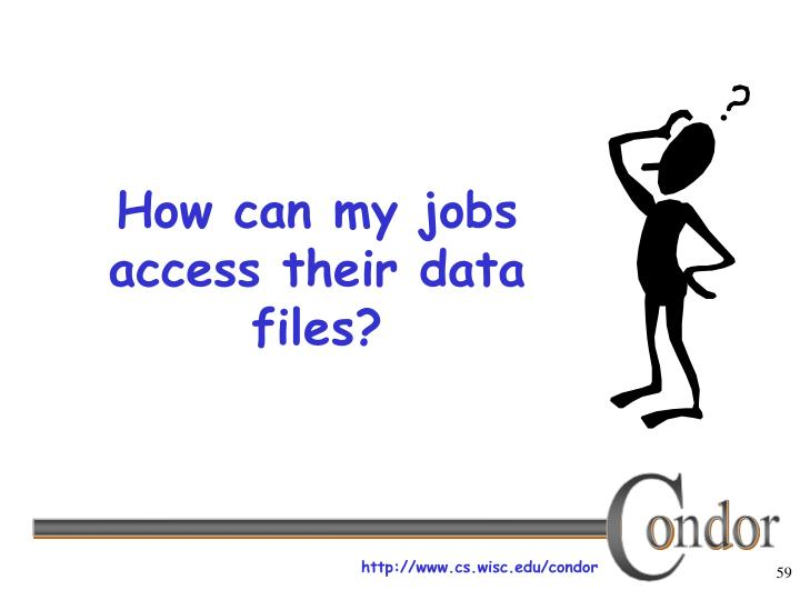How can my jobs access their data files?
