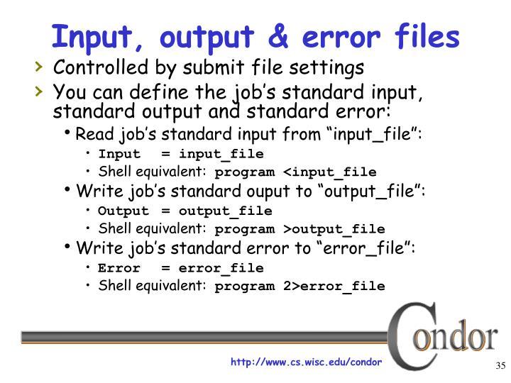 Input, output & error files