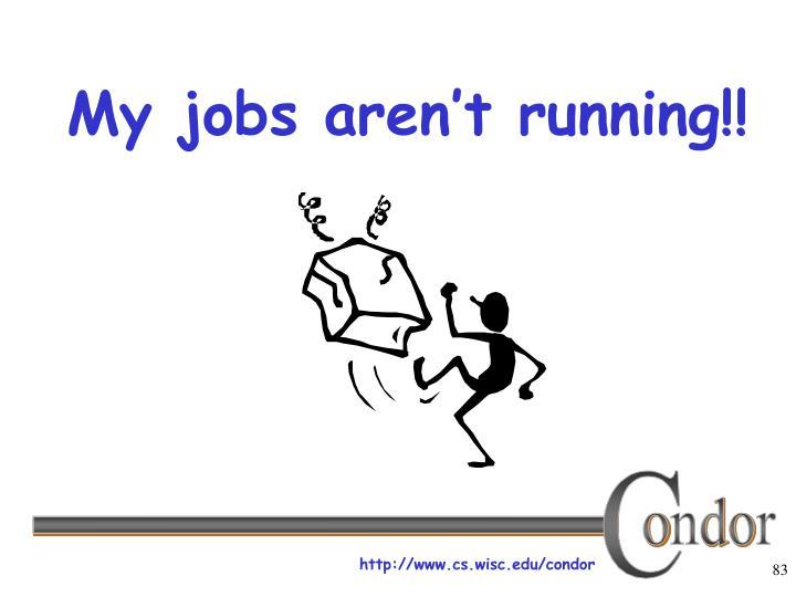 My jobs aren't running!!