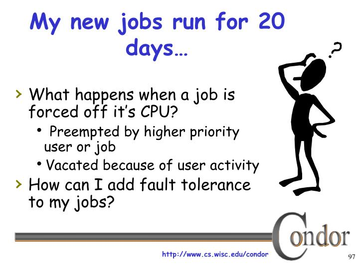 My new jobs run for 20 days…