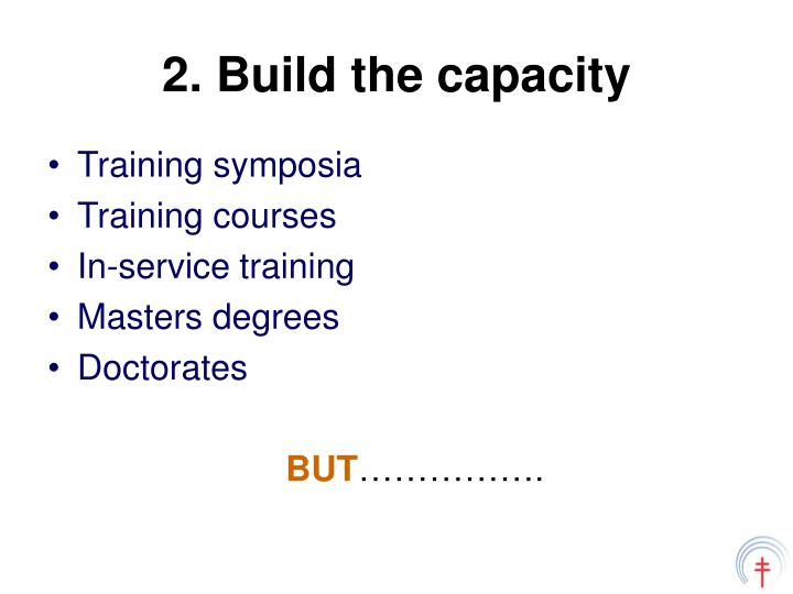 2. Build the capacity