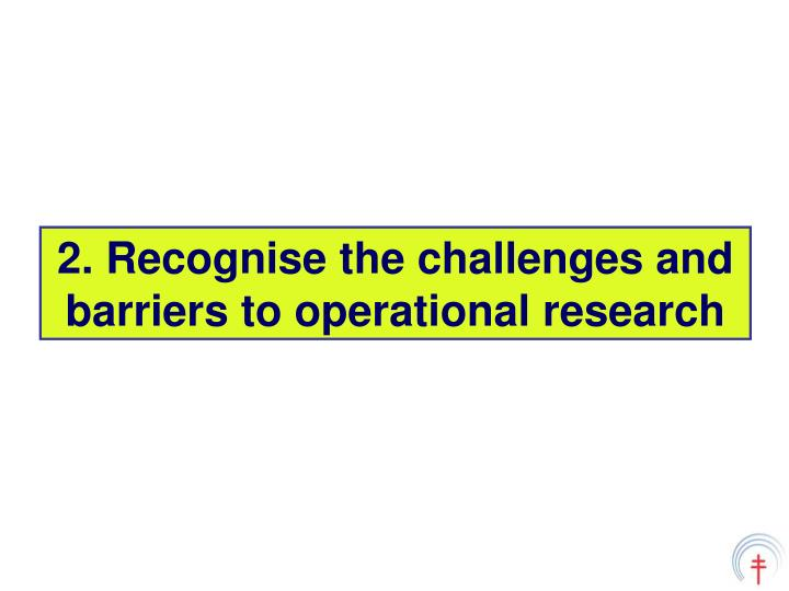 2. Recognise the challenges and barriers to operational research