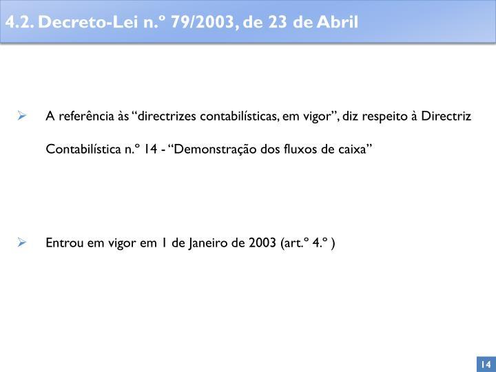 """A referência às """"directrizes contabilísticas, em vigor"""", diz respeito à Directriz Contabilística n.º 14 - """"Demonstração dos fluxos de caixa"""""""
