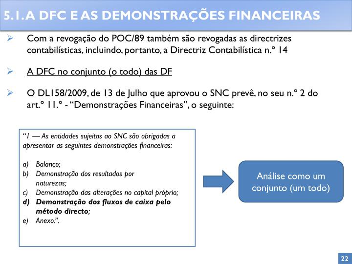 Com a revogação do POC/89 também são revogadas as directrizes contabilísticas, incluindo, portanto, a Directriz Contabilística n.º 14