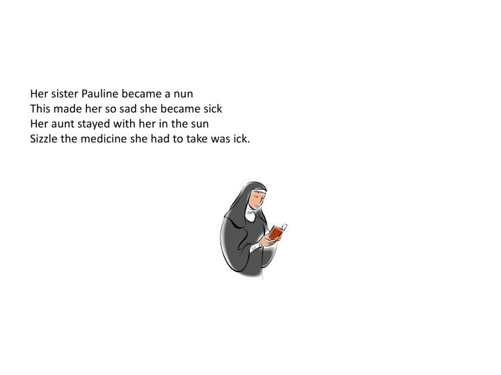 Her sister Pauline became a nun