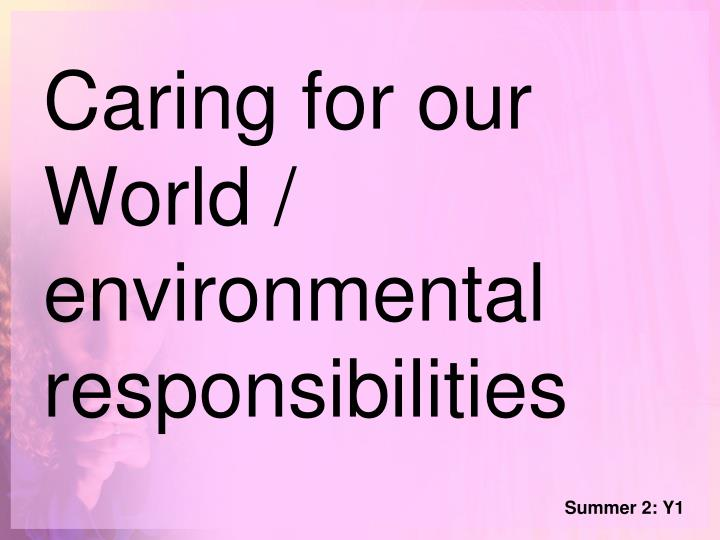 Caring for our World / environmental responsibilities