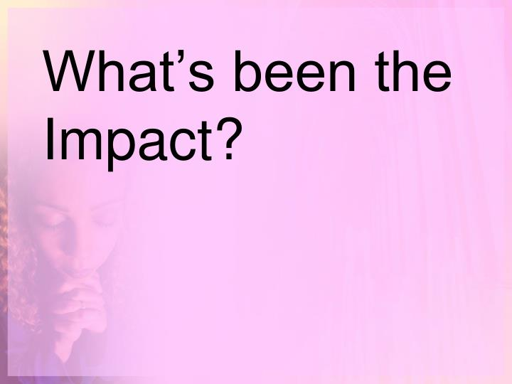 What's been the Impact?