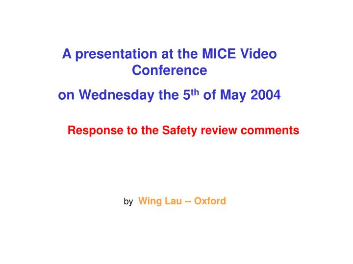 A presentation at the MICE Video Conference
