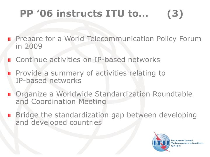 PP '06 instructs ITU to…	(3)