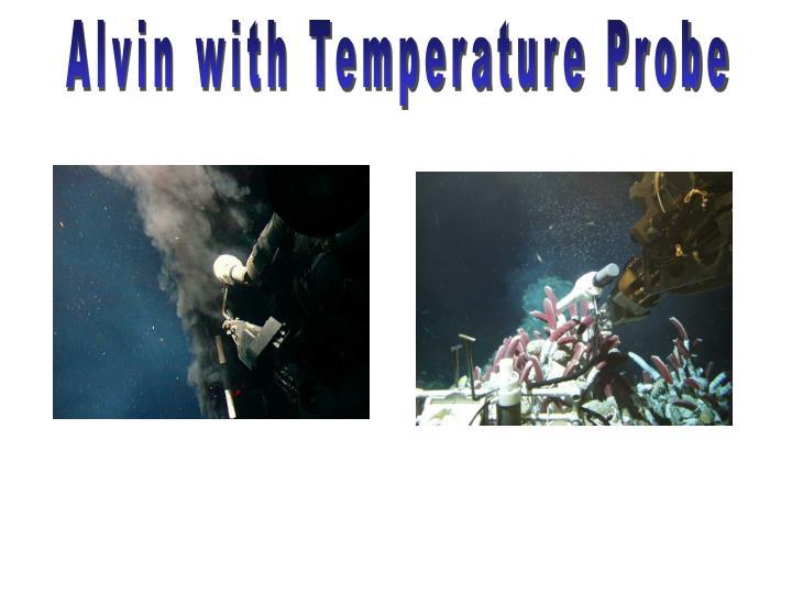 Alvin with Temperature Probe