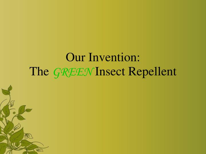 Our invention the green insect repellent