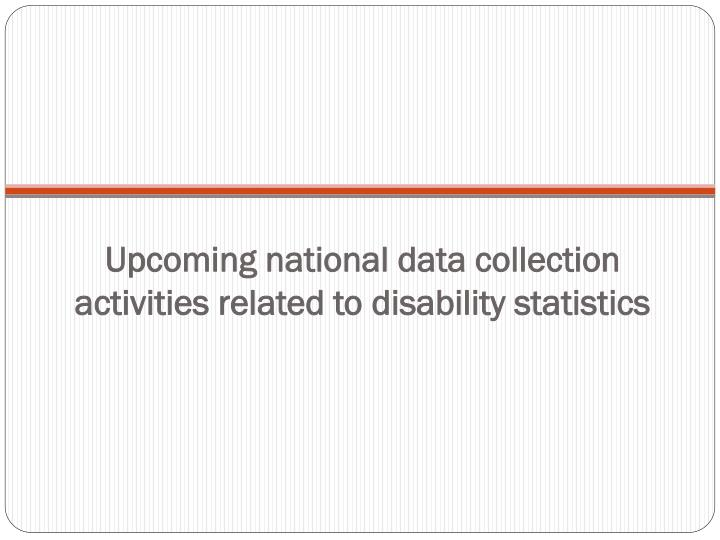 Upcoming national data collection activities related to disability statistics