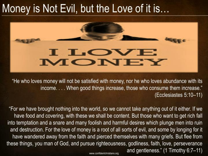 Money is Not Evil, but the Love of it is…