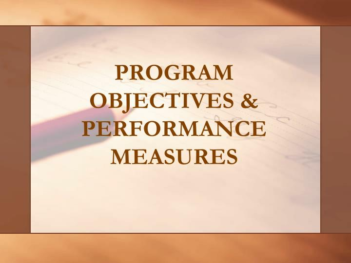 PROGRAM OBJECTIVES & PERFORMANCE MEASURES