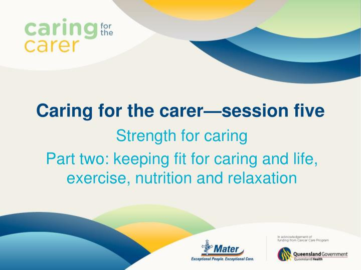 Caring for the carer session five