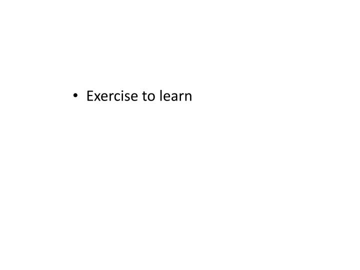 Exercise to learn