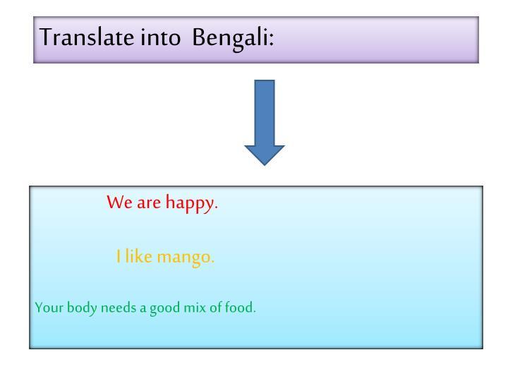 Translate into  Bengali: