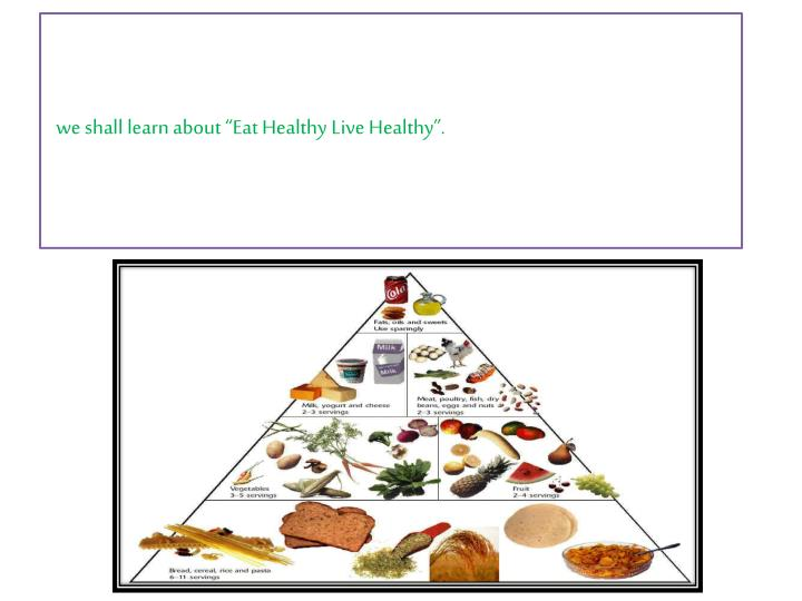"we shall learn about ""Eat Healthy Live Healthy""."
