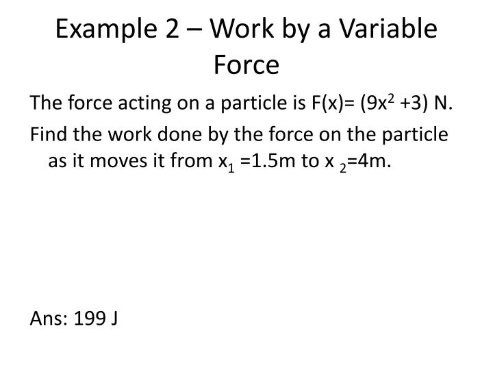 Example 2 – Work by a Variable Force