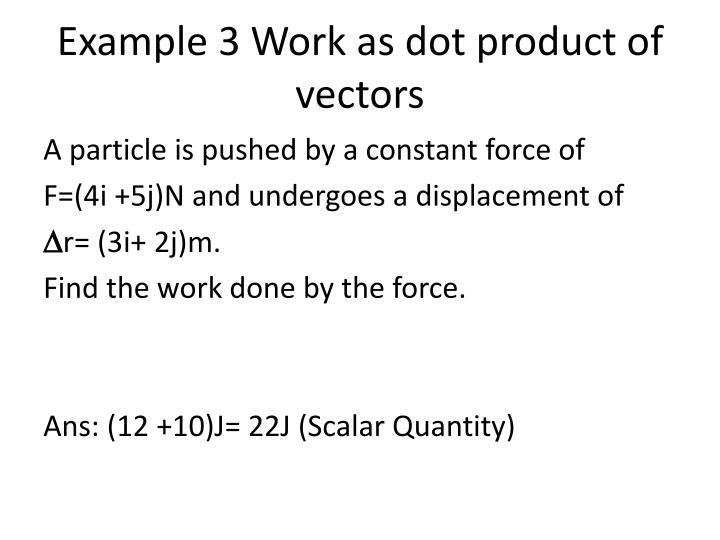 Example 3 Work as dot product of vectors