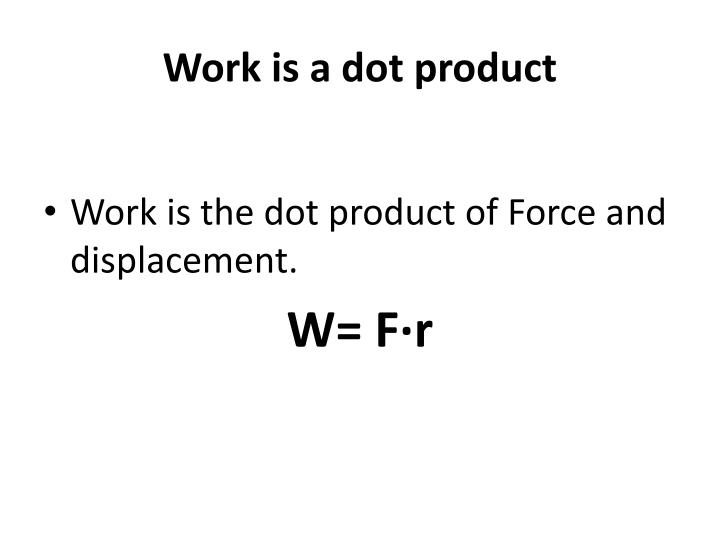 Work is a dot product