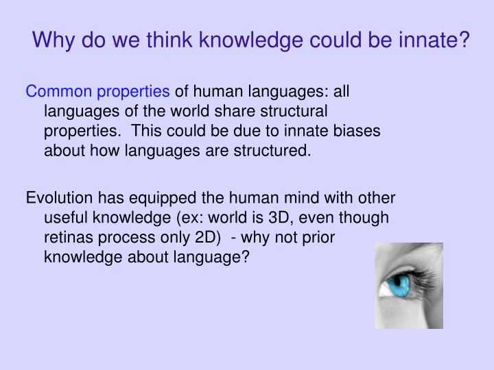 Why do we think knowledge could be innate?