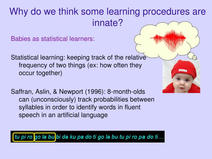 Why do we think some learning procedures are innate?