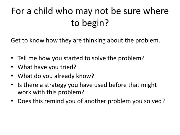 For a child who may not be sure where to begin?