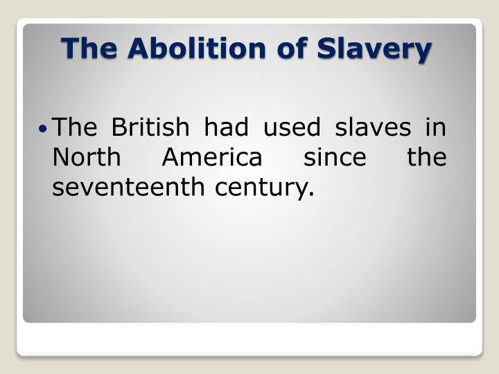 The British had used slaves in North America since the seventeenth century.
